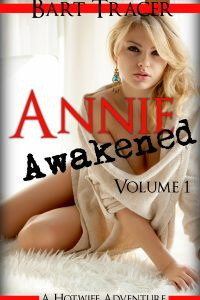 Annie Awakened, Volume 1: A Hotwife Adventure by Bart Tracer