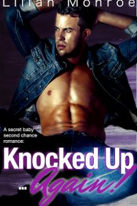 Knocked Up… Again! A secret baby second chance romance by Lilian Monroe
