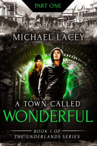 A Town Called Wonderful, Part 1: from Book One of The Underlands Series by Michael Lacey