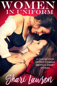 Women in Uniform: A Collection of Hot Lesbian Erotica Short Stories by Shari Lawson