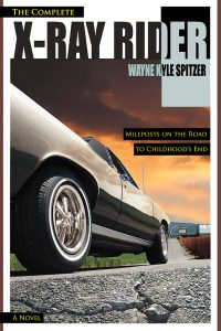 The Complete X-Ray Rider: Mileposts on the Road to Childhood's End by Wayne Kyle Spitzer