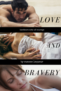 Love and Bravery: Hardcore Acts of Courage by Suanne Laqueur