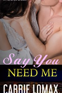 Say You Need Me by Carrie Lomax
