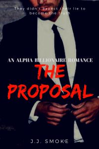 The Proposal: An Alpha Billionaire Romance (The Billionaire Proposal Book 1) by J.J. Smoke