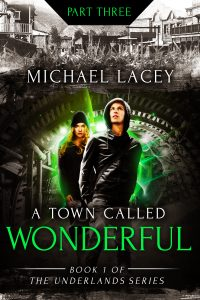 A Town Called Wonderful, Part 3 of 4: from Book 1 of The Underlands Series by Michael Lacey