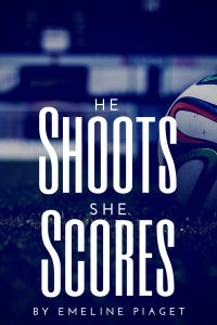 He Shoots, She Scores by Emeline Piaget