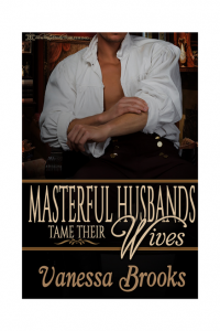 Masterful Husbands Tame Their Wives by Vanessa Brooks