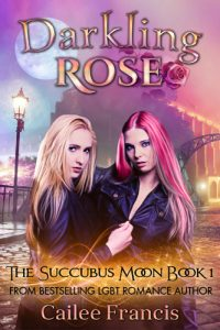 Darkling Rose: The Succubus Moon Book 1 by Cailee Francis