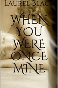 When You Were Once Mine by Laurel Black