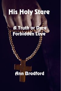 His Holy Stare a Truth or Dare Forbbiden Love by Ann Bradford