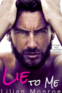 Lie to Me: A Bad Boy Mountain Romance by Lilian Monroe