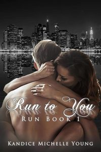 Run to You (Run Series #1) by Kandice Michelle Young
