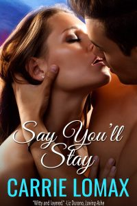 Say You'll Stay by Carrie Lomax