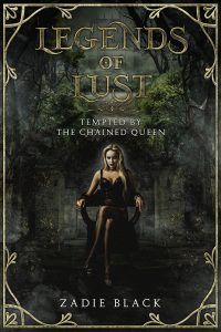 Legends of Lust: Tempted by the Chained Queen by Zadie Black