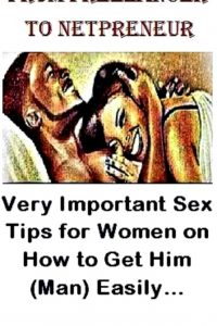 Important Sex Tips for Women on How to Get Him. To Get the Man by Oluwole Samuel Personal