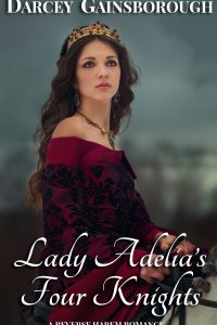 Lady Adelia's Four Knights: A Reverse Harem Romance by Darcey Gainsborogh