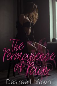 The Permanence of Pain by Desiree Lafawn