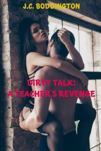 Dirty Talk: A Teacher's Revenge by J.C. Boddington