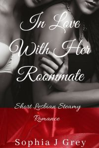 In Love With her Roommate by Sophia J Grey