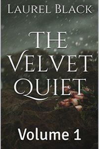 The Velvet Quiet: Volume #1 by Laurel Black