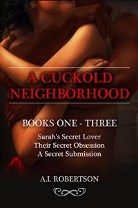 A Cuckold Neighborhood: Collection of Books 1-3 by A.I Robertson