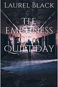 The Emptiness of a Quiet Day by Laurel Black