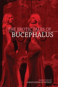 The Erotic Tales of Bucephalus by Christopher of Detroit