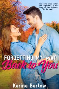 Forgetting My Way Back to You by Karina Bartow