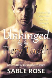 Unhinged by his Fiery Touch by Sable Rose