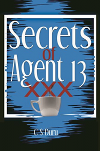 Secrets of Agent 13 by CS Duru