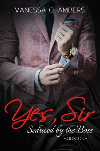Yes, Sir: Seduced by the Boss by Vanessa Chambers