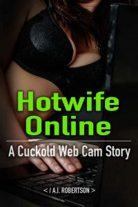Hotwife Online: A Cuckold Web Cam Story by A.I Robertson