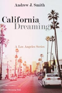 Arrival in Los Angeles (#1 of California Dreaming): A Los Angeles Series by Andrew J. Smith