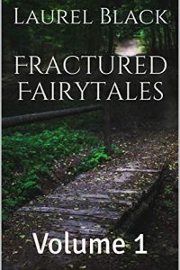 Fractured Fairytales, Volume 1 by Laurel Black