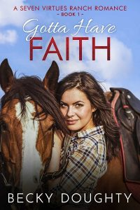 Gotta Have Faith: A Seven Virtues Ranch Romance Book 1 by Becky Doughty