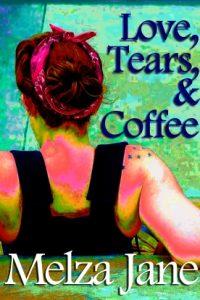 Love, Tears, & Coffee by Melza Jane