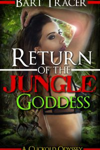 Return of the Jungle Goddess: A Cuckold Odyssey by Bart Tracer
