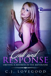Call and Response: Obeying a Mistress in the Bathroom by C. J. Lovegood