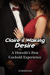 Claire's Waking Desire: A Hotwife's First Cuckold Experience by A.I Robertson