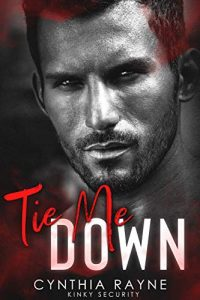Tie Me Down by CYNTHIA S RICHARDS