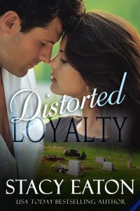 Distorted Loyalties by Stacy Eaton