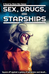 Sex, Drugs, and Starships by Steve Alex Demas