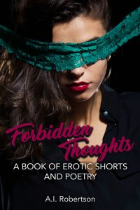 Forbidden Thoughts: A Book of Erotic Shorts and Poetry by A.I Robertson