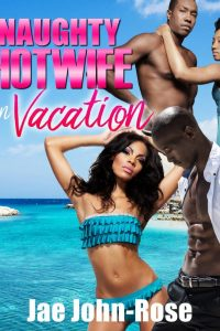 NAUGHTY hotwife on vacation by Jae John-Rose