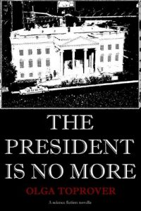 The President is No More by Olga Toprover