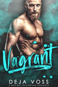 Vagrant: A Bad Boy Billionaire Romance by Deja Voss