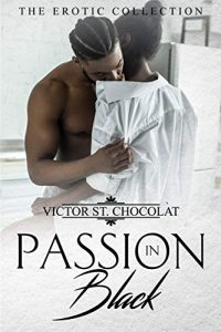 Passion in Black: The Erotic Collection by Victor St. Chocolat