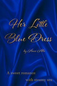 Her Little Blue Dress: A Sweet Romance with Steamy Sex by Anne Alla