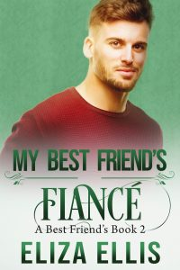 My Best Friend's Fiancé by Eliza Ellis