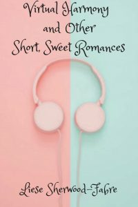 Virtual Harmony and Other Short, Sweet Romances by Liese Sherwood-Fabre